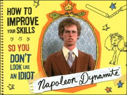 Napoleon Dynamite: How to Improve Your Skills So You Don't Look Like an Idiot