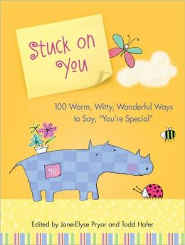 Stuck on You: 100 Warm, Witty, Wonderful Ways to Say, You're Special