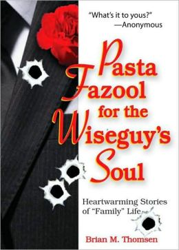 Pasta Fazool for the Wiseguy's Soul: Heartwarming Stories of Family Life