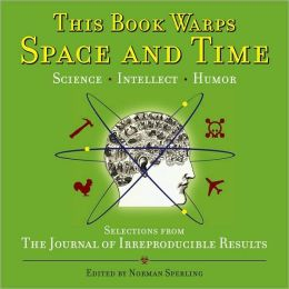 This Book Warps Space and Time: Selections from The Journal of Irreproducible Results