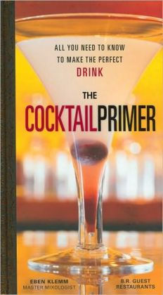 The Cocktail Primer: All You Need to Know to Make the Perfect Drink