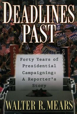 Deadlines Past: Forty Years of Presidential Campaigning: A Reporter's Story