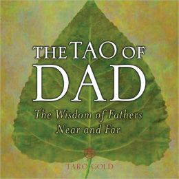 The Tao of Dad: The Wisdom of Fathers Near and Far