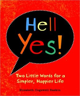 Hell Yes!: Two Little Words for a Simpler, Happier Life