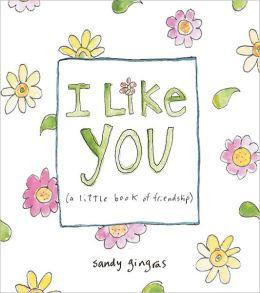 I Like You: (a little book of friendship)
