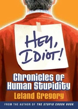 Hey, Idiot!; Chronicles of Human Stupidity