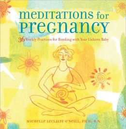 Meditations for Pregnancy: 36 Weekly Practices for Bonding with Your Unborn Baby with Audio CD