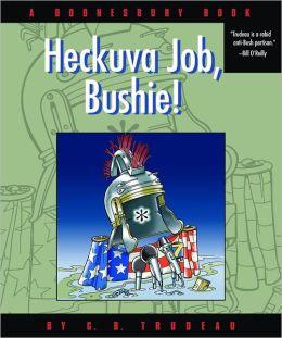 Heckuva Job, Bushie!: A Doonesbury Book