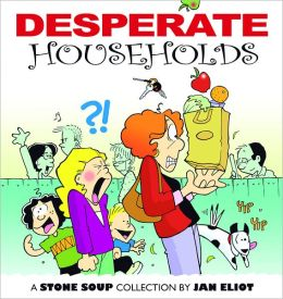 Desperate Households: A Stone Soup Collection Jan Eliot