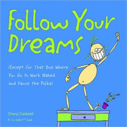 Follow Your Dreams: (Except for That One Where You Go to Work Naked and Dance the Polka)