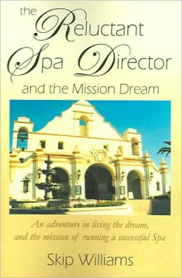 The Reluctant Spa Director: And the Mission Dream