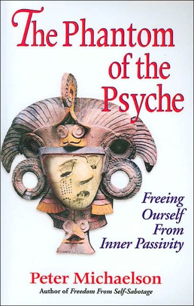 The Phantom of the Psyche: Freeing Ourself from Inner Passivity