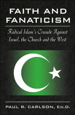 Faith and Fanaticism: Radical Islam's Crusade Against Israel, the Church and the West