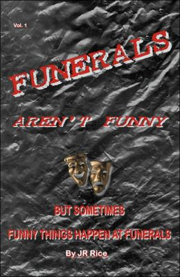 Funerals Aren't Funny, but Sometimes Funny Things Happen at Funerals