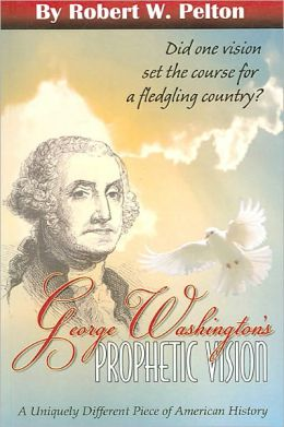 George Washington's Prophetic Vision: A Uniquely Different Piece of American History