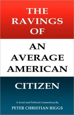 The Ravings of an Average American Citizen
