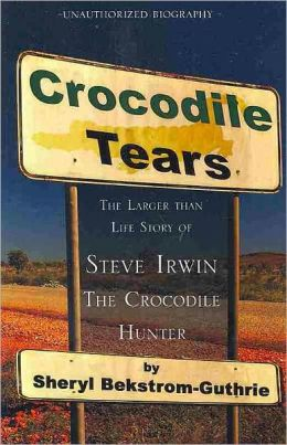 Crocodile Tears: The Larger Than Life Story of Steve Irwin, The Crocodile Hunter