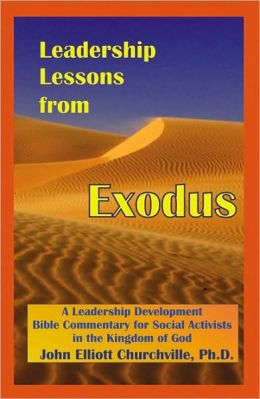 Leadership Lessons from Exodus: A Leadership Development Bible