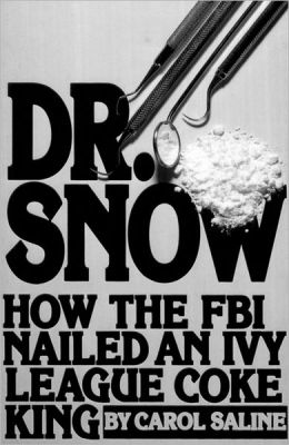 Dr. Snow: How the FBI Nailed an Ivy League Coke King