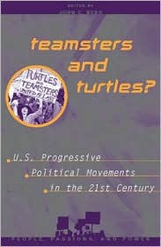 Teamsters and Turtles?: Prospects for U. S. Progressive Political Movements in the 21st Century