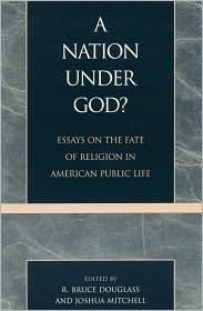 A Nation under God?: Essays on the Fate of Religion in American Public Life