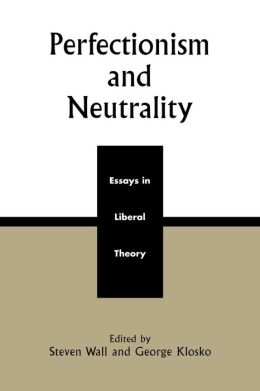 Perfectionism and Neutrality: Essays in Liberal Theology