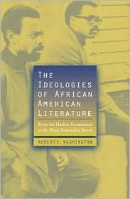 The Ideologies of African American Literature: From the Harlem Renaissance to the Black Nationalist R