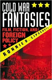 Cold War Fantasies: Film,Fiction,and Foreign Policy