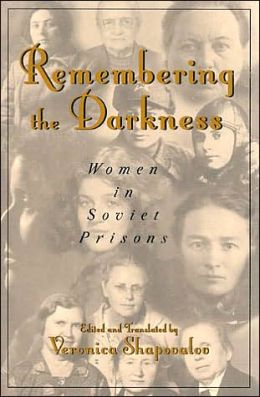 Remembering the Darkness: Women in Soviet Prisions