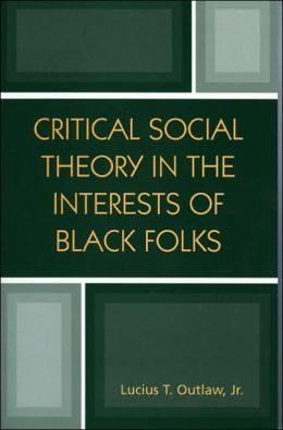 Critical Social Theory in the Interest of Black Folk