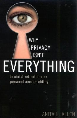 Why Privacy Isn't Everything (Feminist Constructions): Feminist Reflections on Personal Accountability