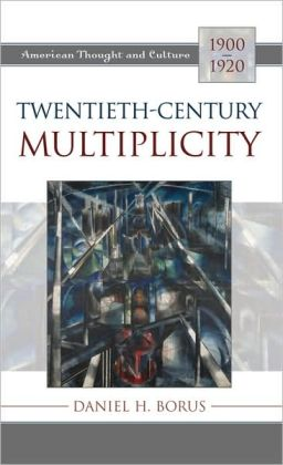 Twentieth-Century Multiplicity: American Thought and Culture, 1900-1920