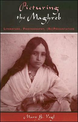 Picturing the Maghreb: Literature, Photography, (RE)Presentation