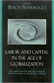 Labor and Capital in the Age of Globalization: The Labor Process and the Changing Nature of Work In
