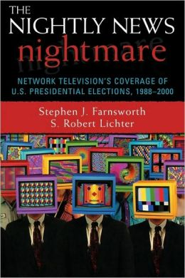 The Nightly News Nightmare: Network Television's Coverage of U.S. Presidential Elections, 1988-2000
