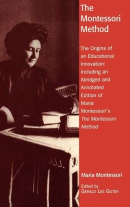 The Montessori Method: The Origins of an Educational Innovation, Including an Abridged and Annotated Edition of Maria Montessori's The Montessori Method