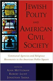 Jewish Polity and American Civil Society: Communal Agencies and Religious Movements in the American Public Sphere