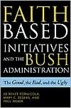 The Faith-Based Initiatives and the Bush Administration: The Good, the Bad, and the Ugly