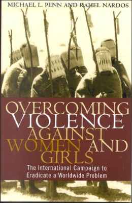 Overcoming Violence Against Women and Girls: The International Campaign to Eradicate a World-Wide Problem