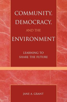 Community, Democracy, and the Environment: Sharing the Future