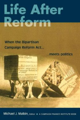 Life after Reform: When the Bipartisan Campaign Reform Act Meets Politics