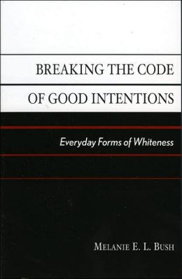 Breaking the Code of Good Intentions: Everyday Forms of Whiteness