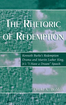 The Rhetoric of Redemption: Kenneth Burke's Redemption Drama and Martin Luther King JR. 'S 'I Have a Dream' Speech