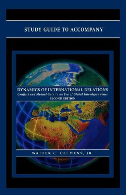Study Guide to Accompany Dynamics of International Relations Second Edition by Walter C. Clemens Jr.