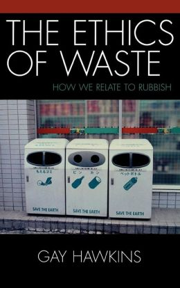 The Ethics of Waste: How We Relate to Rubbish