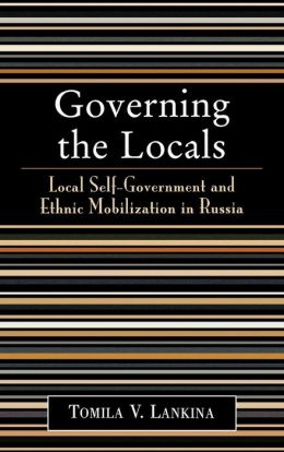 Governing the Locals: Local Self-Government and Ethnic Mobilization in Russia