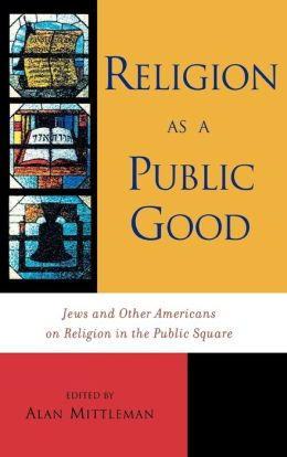 Religion as a Public Good: Jews and Other Religions in the American Public Square