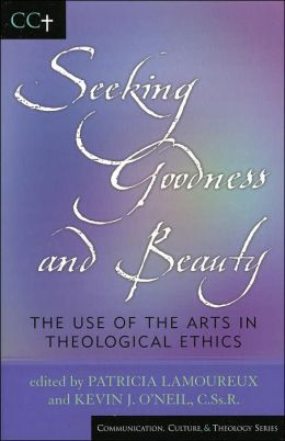 Seeking Goodness and Beauty: The Use of the Arts in Theological Ethics