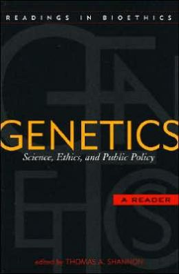 Genetics: Science, Ethics, and Public Policy: A Reader (Readings in Bioethics Series)