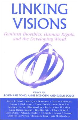 Linking Visions: Feminist Bioethics, Human Rights, and the Developing World ( Studies in Social, Political, and Legal Philosophy Series(